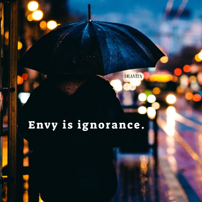 Envy is ignorance Short sayings about being envious