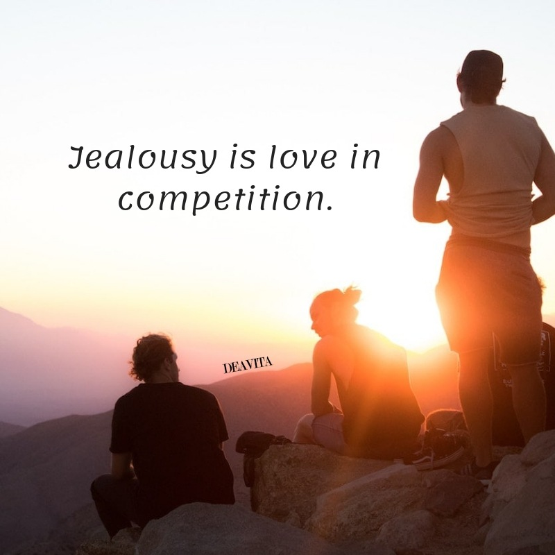 Short quotes jealousy is love in competition