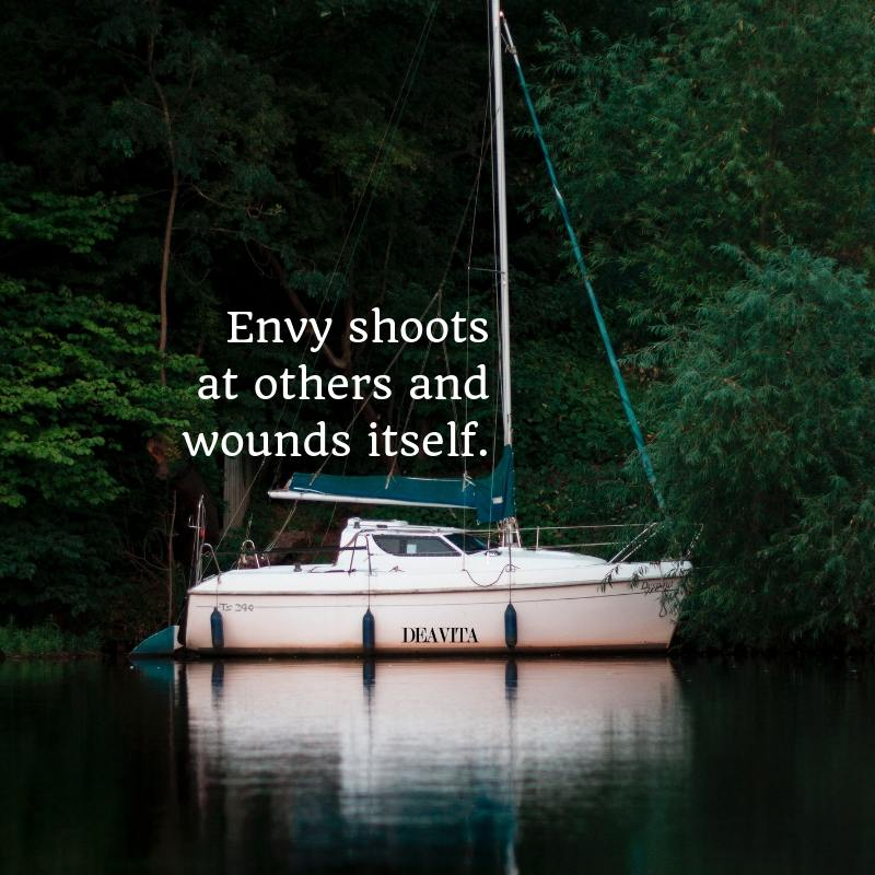 Short quotes about being envious Envy shoots at others and wounds itself