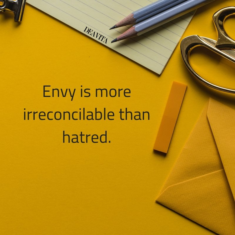 Envy is more irreconcilable than hatred Short deep sayings