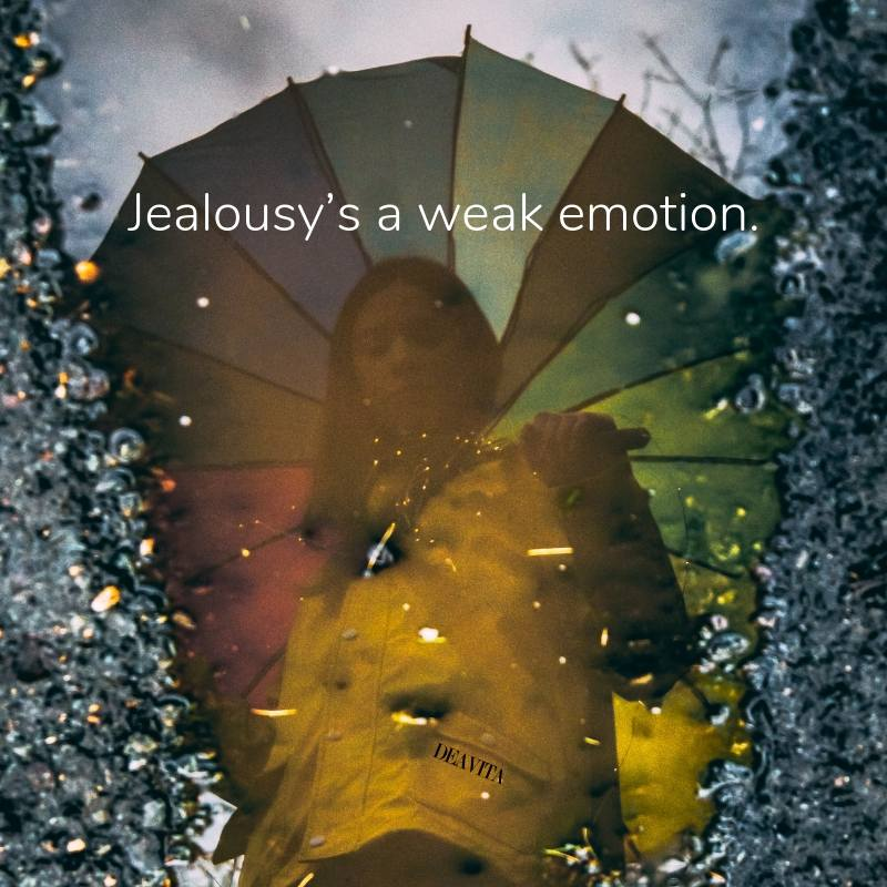 Jealousy is a weak emotion